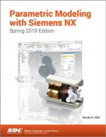 Parametric Modeling with Siemens NX (Spring 2019 Edition)