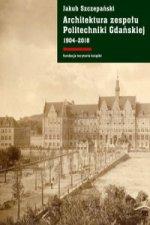 Architektura zespołu Politechniki Gdańskiej 1904-2018