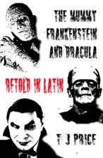 Mummy, Frankenstein and Dracula Retold in Latin