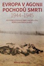 Evropa v agonii pochodů smrti 1944 – 1945