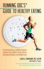 Running Doc's Guide to Healthy Eating: The Revolutionary 4-Week Program to Boost Your Athletic Performance, Everyday Activities, and Weight Loss
