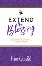 Extend the Blessing: A Companion Journal to Burdens to Blessings