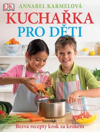 Kuchařka pro děti Bezva recepty krok za krokem