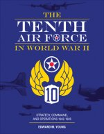 Tenth Air Force in World War II: Strategy, Command and Operations 1942-1945