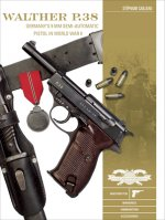 Walther P.38: Germany's 9 mm Semiautomatic Pistol in World War II