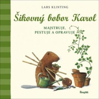 Šikovný bobor Karol majstruje, pestuje a opravuje