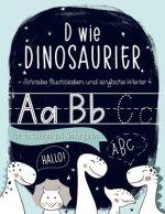 D wie Dinosaurier: Schreibe Buchstaben und einfache Wörter: für Vorschulen und Kindergärten: Ein Übung- und Arbeitsheft für Vorschulkinde