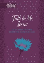 Talk to Me Jesus: 365 Daily Meditations from the Heart of God