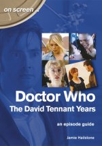 Doctor Who - The David Tennant Years. An Episode Guide (On Screen)
