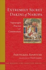 The Extremely Secret Dakini of Naropa: Vajrayogini Practice and Commentary