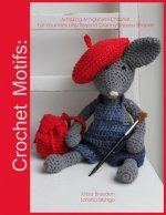 Crochet Motifs: Amazing Amigurumi Crochet For Your Kids and Beyond Granny Square Shapes