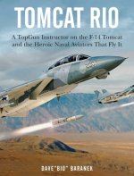 Tomcat Rio: A Topgun Instructor on the F-14 Tomcat and the Heroic Naval Aviators That Fly It
