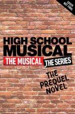 High School Musical: The Musical The Series The Original Novel