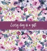 Every Day Is a Gift Guided Journal: My Book of Gratitude