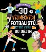 30 výjimečných fotbalistů, kteří vešli do dějin