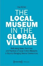 Local Museum in the Global Village - Rethinking Ideas, Functions, and Practices of Local History Museums in Rapidly Changing Diverse