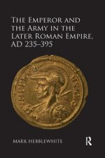 Emperor and the Army in the Later Roman Empire, AD 235-395