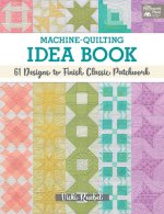 Machine-Quilting Idea Book: 61 Designs to Finish Classic Patchwork
