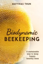 Biodynamic Beekeeping: A Sustainable Way to Keep Happy, Healthy Bees