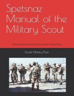 Spetsnaz Manual of the Military Scout: Tactics and Techniques of the Russian Special Purpose Forces
