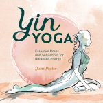 Yin Yoga: Essential Poses and Sequences for Balanced Energy