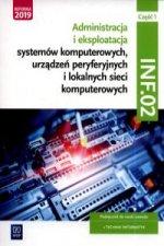 Administracja i eksploatacja systemów komputerowych, urządzeń peryferyjnych i lokalnych sieci komputerowych. Kwalifikacja INF.02. Podręcznik do nauki