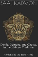 Devils, Demons, and Ghosts, in the Hebrew Tradition: Romancing the Sitra Achra
