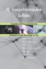 Hydroxychloroquine Sulfate; Complete Self-Assessment Guide