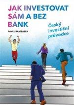 Jak investovat sám a bez bank - Český investiční průvodce