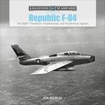 Republic F-84: The USAF's Thunderjet, Thunderstreak and Thunderflash Fighters