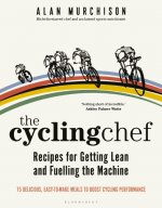 Cycling Chef: Recipes for Getting Lean and Fuelling the Machine