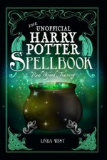 The Unofficial Harry Potter Spell Book: All 200 Spells From the Books and Movies, Cookbook and Guide to Doing Real Spells in the Muggle World