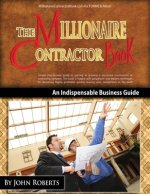 Millionaire Contractor Book: An Indispable Guide to Starting or Growing a Successful Contracting Company