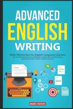 Advanced English Writing Skills: Masterclass for English Language Learners. How to Write Effectively & Confidently in English: How to Write Essays, Su