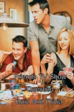 Friends TV Show Question Quiz And Trivia