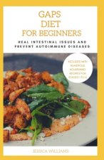 Gaps Diet For Beginners: Heal Intestinal Issues And Prevent Autoimmune Diseases