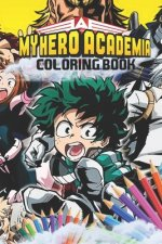 My Hero Academia Coloring Book: Super Edition My Hero Academia Coloring Pages for Everyone, Adults, Teenagers, Tweens, Kids, Boys, & Girls