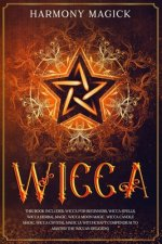 Wicca: This Book Includes: Wicca For Beginners, Wicca Spells, Wicca Herbal Magic, Wicca Moon Magic, Wicca Candle Magic, Wicca
