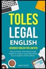 TOLES Legal English: Advanced English for Lawyers, Plain & Simple. International Legal English for Lawyers, Law Professionals & Law Student