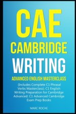 CAE Cambridge Writing: Advanced English Masterclass: (Includes Complete C1 Phrasal Verbs Masterclass)- C1 English Writing Preparation for Cam