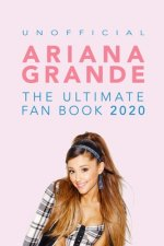 Ariana Grande: The Ultimate Fan Book 2020: Ariana Grande Facts, Quiz, Photos and BONUS Wordsearch Puzzle (Unofficial)