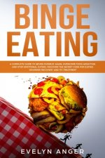 Binge Eating: A complete guide to never overeat again, overcome food addiction and stop emotional eating. Discover the secret code f