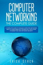 Computer Networking The Complete Guide: A Complete Guide to Manage Computer Networks and to Learn Wireless Technology, Cisco CCNA, IP Subnetting and N