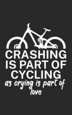 Crashing is part of cycling as crying is part of love: Mountainbike Notizbuch für Mountainbiker mit Spruch. 120 Seiten Liniert. Perfektes Geschenk.