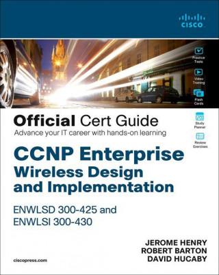 CCNP Enterprise Wireless Design ENWLSD 300-425 and Implementation ENWLSI 300-430 Official Cert Guide