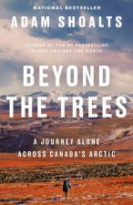 Beyond the Trees: A Journey Alone Across Canada's Arctic