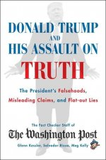 Donald Trump and the Assault on Truth: The President's Falsehoods, Misleading Claims and Flat-Out Lies