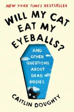 Will My Cat Eat My Eyeballs? - And Other Questions  About Dead Bodies