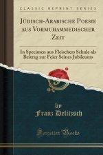 Jüdisch-Arabische Poesie Aus Vormuhammedischer Zeit: In Specimen Aus Fleischers Schule ALS Beitrag Zur Feier Seines Jubileums (Classic Reprint)