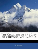 The Charters of the City of Chicago, Volumes 1-2